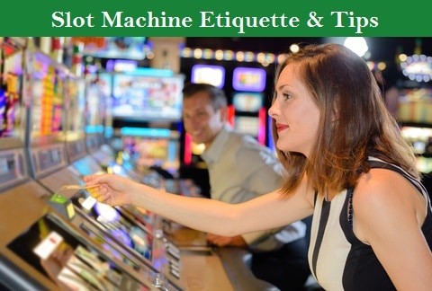 Slot Machine Etiquette & Tips